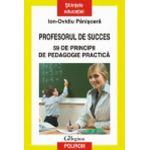 Profesorul de succes.  59 de principii de pedagogie practica.