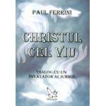 Christul cel viu - dialog cu un învăţător al iubirii