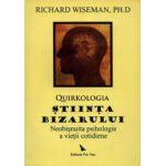 Quirkologia, ştiinţa bizarului. Neobişnuita psihologie a vieţii cotidiene