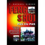 Feng Shui pas cu pas. Cuprinde indicatii personalizate din astrologia chinezeasca