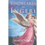 Vindecarea cu îngeri: Cum pot îngerii să vă ajute în fiecare domeniu al vieţii