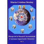 Mesaje de la Maeştrii Ascensionaţi. O misiune importantă: România. Vol. 1