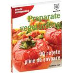 Preparate vegetariene. 90 de reţete pline de savoare