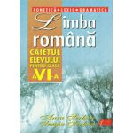LIMBA ROMÂNA. CAIETUL ELEVULUI PENTRU CLASA A VI-A. FONETICA, LEXIC, GRAMATICA