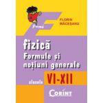 FIZICA. FORMULE SI NOTIUNI GENERALE VI-XII