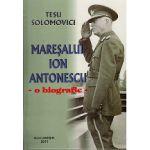 Maresalul Ion Antonescu O Biografie