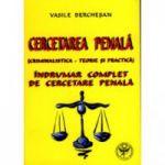 Cercetarea penala Criminalistica - teorie si practica. Indrumar complet de cercetare penala