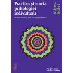Practica şi teoria psihologiei individuale. Pentru medici, psihologi şi profesori