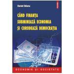 Cind finanta submineaza economia si corodeaza democratia