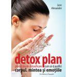 Detox plan. Planul tău de detoxificare. Cum să-ţi purifici corpul mintea şi emoţiile