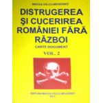 Distrugerea si cucerirea Romaniei fara razboi Vol. 2