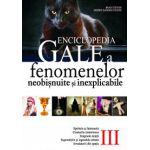 ENCICLOPEDIA GALE A FENOMENELOR NEOBISNUITE SI INEXPLICABILE, VOL. III