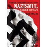 Ascensiunea si prabusirea lui Adolf Hitler. NAZISMUL. O istorie ilustrata