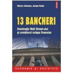 13 bancheri. Dominatia Wall Streeet-ului si urmatorul colaps financiar