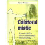 Călătorul mistic Cum să înaintăm spre un nivel mai înalt de spiritualitate