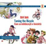 TAMING THE BICYCLE / CUM SA IMBLANZESTI O BICICLETA