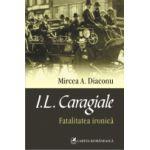 I.L. Caragiale. Fatalitatea ironica