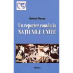 Un reporter roman la NATIUNILE UNITE. Corespondente de la sediul din new York al Organizatiei Mondiale (perioada 1994-2011)