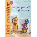 Pictură pe sticlă şi porţelan - Ed. a II a - Idei Creative 49