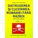Distrugerea si cucerirea Romaniei fara razboi Vol. 4