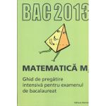 Bacalaureat 2013 Matematică M2. Ghid de pregătire intensivă pentru examenul de bacalaureat 2013