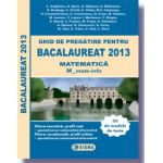BACALAUREAT 2013   MATEMATICA  M1 - M_mate-info.  Ghid de pregatire pentru BACALAUREAT