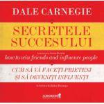 Secretele succesului (audiobook) Cum să vă faceţi prieteni şi să deveniţi influenţi