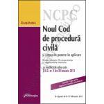Noul Cod de procedura civila si Legea de punere in aplicare cu index alfabetic si corespondenta cu reglementarile anterioare - in vigoare de la 15 februarie 2013