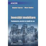 Investitii imobiliare. Fundamente, practici si studii de caz