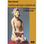 Cartea mayasa a mortilor - cu un eseu introductiv de Vasile Andru