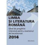 Bacalaureat 2014 Limba si literatura romana - Ghid de pregătire intensivă
