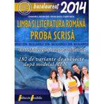BACALAUREAT 2014 LIMBA SI LITERATURA ROMANA - PROBA SCRISA - 180 DE VARIANTE DE SUBIECTE DUPA MODELUL MEN