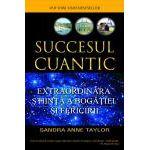 Succesul cuantic  - Extraordinara ştiinţă a bogăţiei şi fericirii