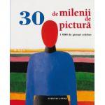 30 de milenii de pictură - 1000 de picturi celebre