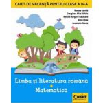CAIET DE VACANTA CLASA IV - LIMBA SI LITERATURA ROMANA, MATEMATICA
