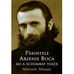 Părintele Arsenie Boca mi-a schimbat viața. Mărturii. Minuni