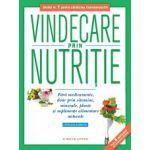 Vindecare prin nutriţie - Fără medicamente, doar prin vitamine, minerale, plante şi suplimente alimentare naturale