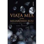 Viaţa mea printre miliardarii ruşi