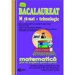 Bacalaureat 2015 Matematica M_st-nat+tehnologic-ghid de pregatire pentru examen