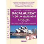 Pregatirea examenului de BACALAUREAT 2015 in 30 de saptamani. Matematica. M_stiintele naturii