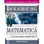 BACALAUREAT 2015 - MATEMATICA M_STIINTELE_NATURII, M_TEHNOLOGIC - 60 DE TESTE DUPA MODELUL MEN