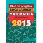 Bacalaureat Matematică 2015  M_mate-info - ghid de pregatire