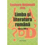 Evaluare Nationala 2015 - Limba si literatura romana - Clasa a VIII-a (coordonator Maria Emilia Goian)