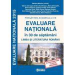 Pregatirea examenului de EVALUARE NATIONALA 2015 in 30 de saptamani. Limba si literatura romana cls. a VIII-a