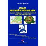 Bacalaureat 2015 Geografie. Ghid de pregatire pentru bacalaureat. Europa-Romania-Uniunea Europeana. Probleme fundamentale