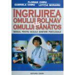 Ingrijirea omului bolnav si a omului sanatos: manual pentru scolile sanitare postliceale