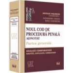 Noul Cod de procedură penală adnotat. Partea generală. Analiză comparativă. Noutăți, explicații, comentarii