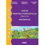Evaluare matematica. Teste pentru portofoliu clasa  a IV-a 2014
