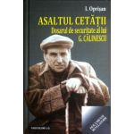 Asaltul cetatii. Dosarul de securitate al lui G. Calinescu
