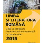 Bacalaureat 2015  Limba si Literatura Romana - Ghid de pregatire intensiva pentru examen